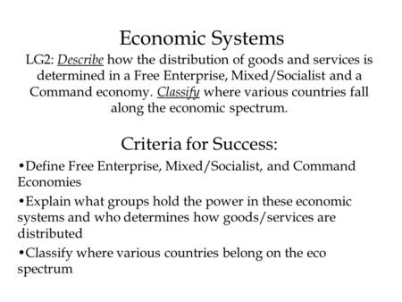 Economic Systems LG2: Describe how the distribution of goods and services is determined in a Free Enterprise, Mixed/Socialist and a Command economy. Classify.