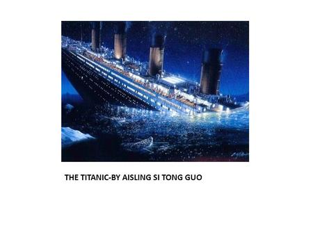 THE TITANIC-BY AISLING SI TONG GUO. Titanic 1.The White Star Line was the company that built the Titanic, and was owned by J.P. Morgan, an American tycoon.