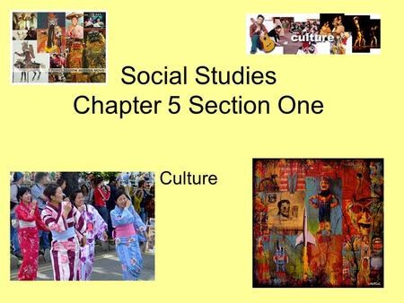 Social Studies Chapter 5 Section One Culture. Aspects of Culture Approximately 200 countries in the world –Hundreds of different languages –Dress in different.