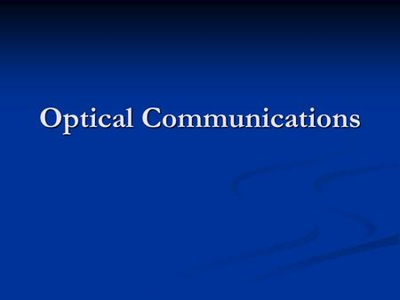 Optical Communications. Learning Objectives: describe optical communication methods; describe optical communication methods; describe advantages and.