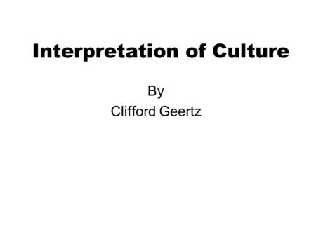 Interpretation of Culture By Clifford Geertz. Taking Culture Seriously ICTs, Cultures and Development Chris Westrup et al.