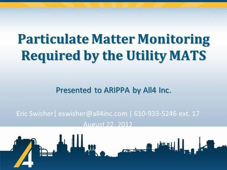 Particulate Matter Monitoring Required by the Utility MATS Eric Swisher| | 610-933-5246 ext. 17 August 22, 2012 Presented to ARIPPA.