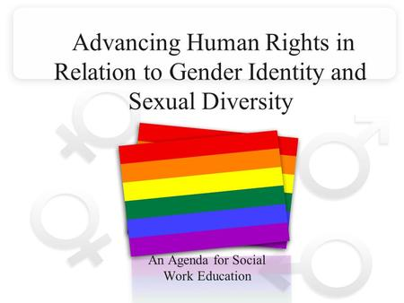 Advancing Human Rights in Relation to Gender Identity and Sexual Diversity An Agenda for Social Work Education.