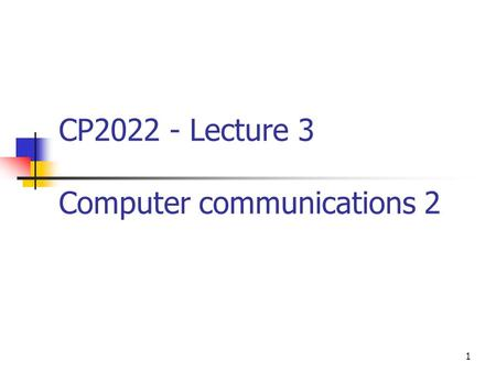 1 CP2022 - Lecture 3 Computer communications 2. 2 Information quality and reliability A reliable communication implies reliable information but.. Other.
