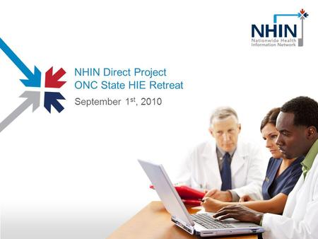 NHIN Direct Project ONC State HIE Retreat September 1 st, 2010.