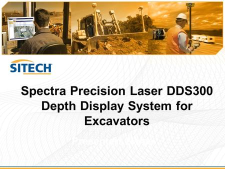 Spectra Precision Laser DDS300 Depth Display System for Excavators Presenters Name.