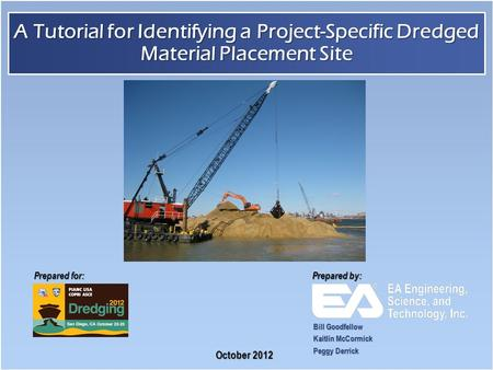 Prepared for: Prepared by: A Tutorial for Identifying a Project-Specific Dredged Material Placement Site October 2012 Bill Goodfellow Kaitlin McCormick.