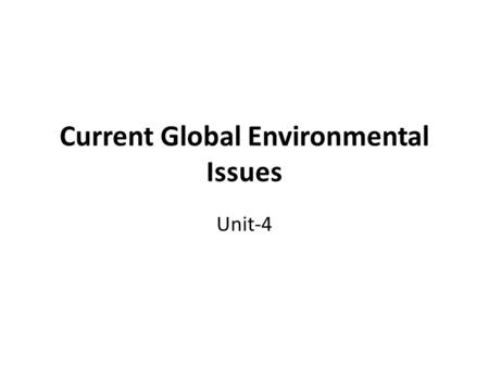 Current Global Environmental Issues Unit-4. Green House Effect The Increase in CO 2 content of the environment has been responsible for gradual heating.