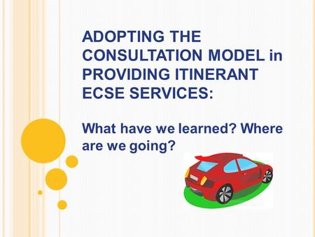 ADOPTING THE CONSULTATION MODEL in PROVIDING ITINERANT ECSE SERVICES: What have we learned? Where are we going?