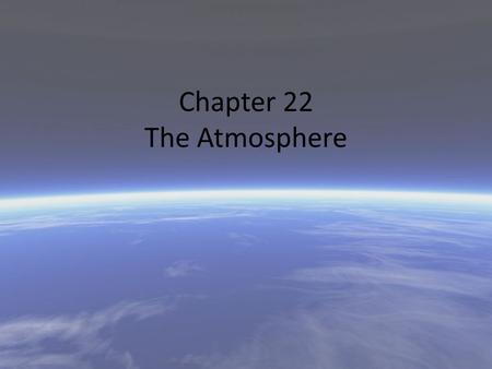 Chapter 22 The Atmosphere. Permanent: Nitrogen-78% Oxygen-21%, Others - 1% Variable: Water vapor (H 2 O) Carbon dioxide (CO 2 ) Ozone (O 3 ) Particulates.