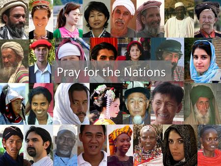 Pray for the Nations. The 10/40 Window 86% of the world's Hindu, Muslims, and Buddhists have never met a Christ-follower.