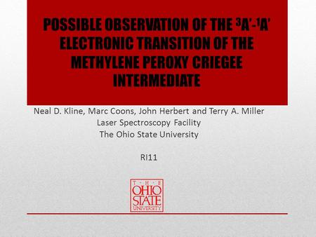 POSSIBLE OBSERVATION OF THE 3 A' - 1 A' ELECTRONIC TRANSITION OF THE METHYLENE PEROXY CRIEGEE INTERMEDIATE Neal D. Kline, Marc Coons, John Herbert and.