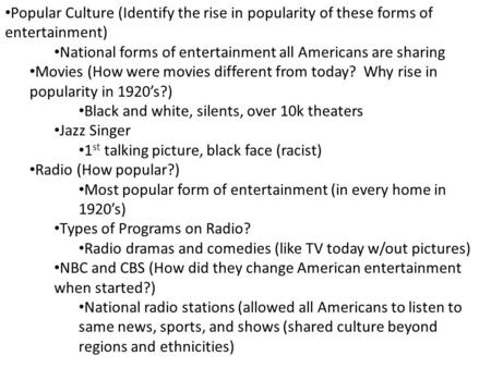 Popular Culture (Identify the rise in popularity of these forms of entertainment) National forms of entertainment all Americans are sharing Movies (How.