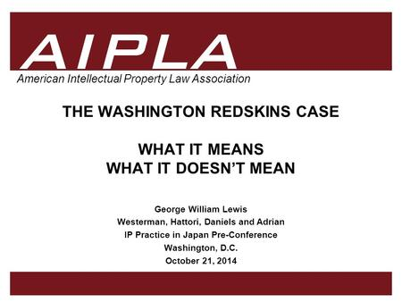 1 1 1 AIPLA Firm Logo American Intellectual Property Law Association THE WASHINGTON REDSKINS CASE WHAT IT MEANS WHAT IT DOESN'T MEAN George William Lewis.