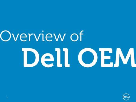 1 Overview of Dell OEM. 2 Dedicated resources and capacity Dedicated OEM engineers 250 custom projects annually 250+ sales/support team Deep, broad experience.