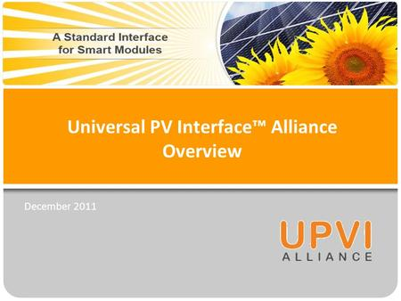 Universal PV Interface™ Alliance Overview December 2011.