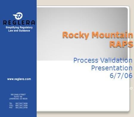 Rocky Mountain RAPS Process Validation Presentation 6/7/06 By Clay Anselmo.