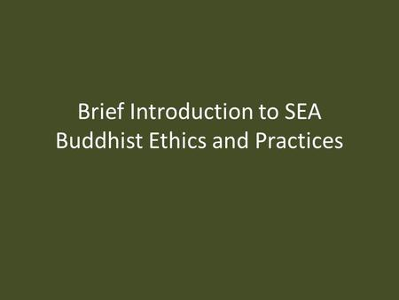 Brief Introduction to SEA Buddhist Ethics and Practices.