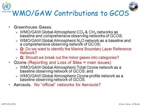 AOPC-20 (2015)Atmos. Comp. JH Butler WMO/GAW Contributions to GCOS Greenhouse Gases  WMO/GAW Global Atmospheric CO 2 & CH 4 networks as baseline and comprehensive.