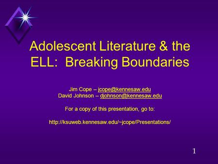 1 Adolescent Literature & the ELL: Breaking Boundaries Jim Cope – David Johnson – For a copy of this presentation,