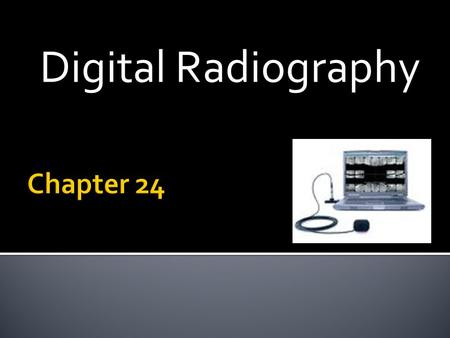 Digital Radiography.  Invention of digital imaging  Fundamentals of digital imaging & equipment  Radiation exposure  Advantages/disadvantages  Infection.