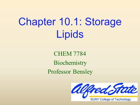 Chapter 10.1: Storage Lipids CHEM 7784 Biochemistry Professor Bensley.