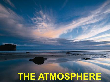 The Atmosphere THE ATMOSPHERE. Definition: Atmosphere Air that surrounds the earth Composed of: – Nitrogen 78% – Oxygen 21% – Misc. Gases (water vapor,