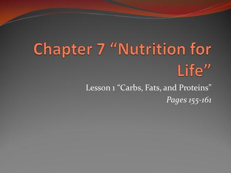 "Lesson 1 ""Carbs, Fats, and Proteins"" Pages 155-161."