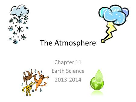 The Atmosphere Chapter 11 Earth Science 2013-2014.