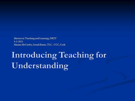 Masters in Teaching and Learning, DKIT 4-3-2011 Marian McCarthy, Ionad Bairre, TLC, UCC, Cork.