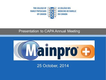 Presentation to CAPA Annual Meeting MAINPRO + 25 October, 2014.