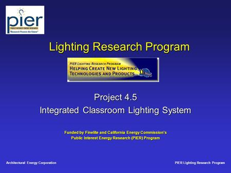 PIER Lighting Research ProgramArchitectural Energy Corporation Lighting Research Program Project 4.5 Integrated Classroom Lighting System Funded by Finelite.