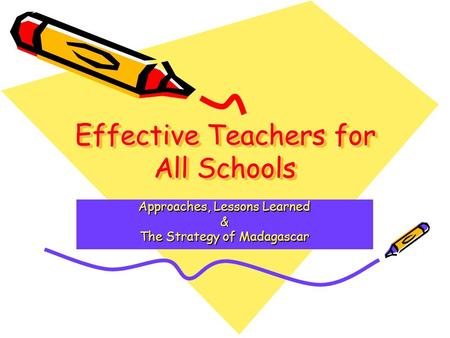 Effective Teachers for All Schools Approaches, Lessons Learned & The Strategy of Madagascar.