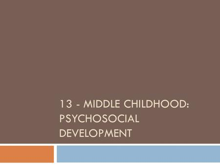 13 - MIDDLE CHILDHOOD: PSYCHOSOCIAL DEVELOPMENT.