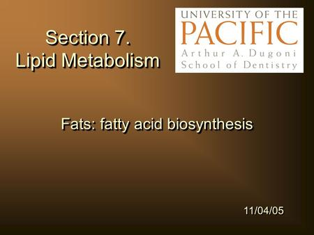 Section 7. Lipid Metabolism Fats: fatty acid biosynthesis 11/04/05.