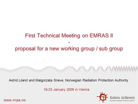 Www.nrpa.no First Technical Meeting on EMRAS II - proposal for a new working group / sub group Astrid Liland and Malgorzata Sneve, Norwegian Radiation.