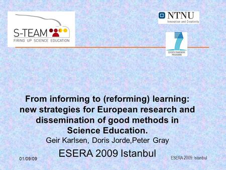 ESERA 2009, Istanbul 01/09/09 From informing to (reforming) learning: new strategies for European research and dissemination of good methods in Science.