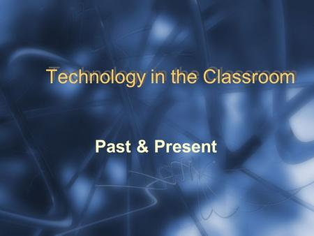 Technology in the Classroom Past & Present. What is technology? technology: (n) applied science; or: a technical method of achieving a practical purpose.