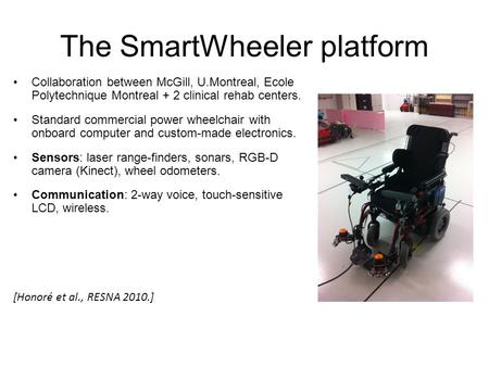 The SmartWheeler platform Collaboration between McGill, U.Montreal, Ecole Polytechnique Montreal + 2 clinical rehab centers. Standard commercial power.