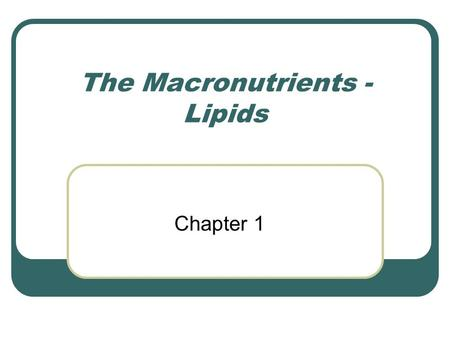 The Macronutrients - Lipids Chapter 1. Lipids  Lipid is a general term for a heterogeneous group of compounds. Oils, fats, waxes, and related compounds.