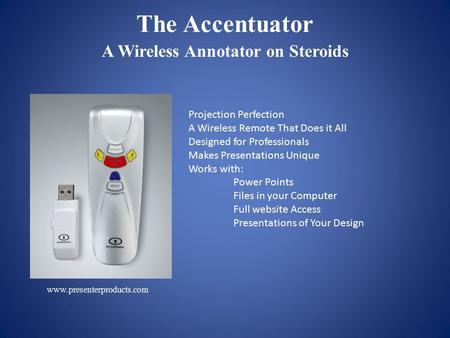 The Accentuator A Wireless Annotator on Steroids www.presenterproducts.com Projection Perfection A Wireless Remote That Does it All Designed for Professionals.