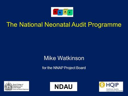 The National Neonatal Audit Programme Mike Watkinson for the NNAP Project Board NDAU.