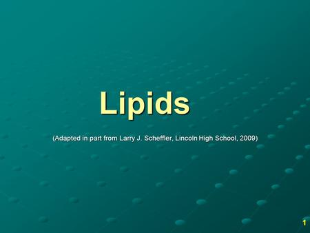 Lipids (Adapted in part from Larry J. Scheffler, Lincoln High School, 2009) 1.