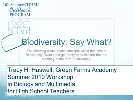 Biodiversity: Say What? The following slides depict concepts within the topic of Biodiversity. Watch and get ready to brainstorm the true meaning of the.