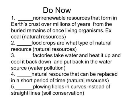 1. _____nonrenewable resources that form in Earth's crust over millions of years from the buried remains of once living organisms. Ex coal (natural resources)