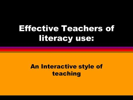 Effective Teachers of literacy use: