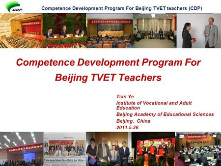 Competence Development Program For Beijing TVET teachers (CDP) Competence Development Program For Beijing TVET Teachers Tian Ye Institute of Vocational.