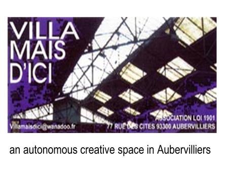 An autonomous creative space in Aubervilliers. located in a very popular and multicultural area in the close north suburb of Paris north ringroad porte.