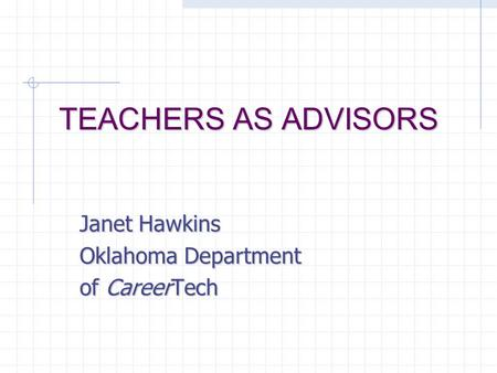 TEACHERS AS ADVISORS Janet Hawkins Oklahoma Department of CareerTech.