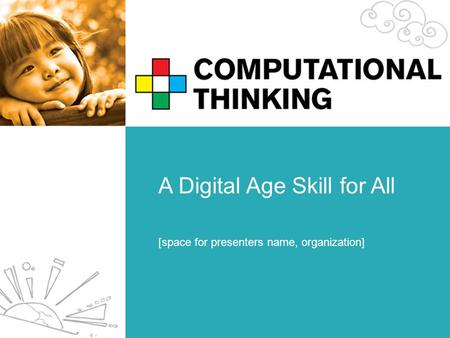 A Digital Age Skill for All [space for presenters name, organization]